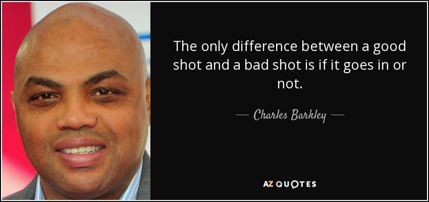 quote-the-only-difference-between-a-good-shot-and-a-bad-shot-is-if-it-goes-in-or-not-charles-barkley-56-21-55